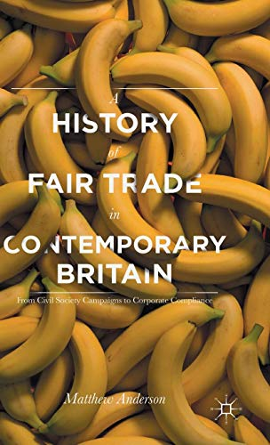 A History of Fair Trade in Contemporary Britain: From Civil Society Campaigns to Corporate Compliance (Corporate-welt)
