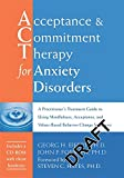 Acceptance & Commitment Therapy for Anxiety Disorders [With CDROM]: A Practitioners Treatment Guide to Using Mindfulness