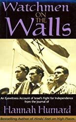 Watchmen on the Walls: An Eyewitness Account of Israel's Fight for Independence from the Journal of Hannah Hurnard by Hannah Hurnard (1998-03-02)