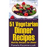 51 Vegetarian Dinner Recipes – Healthy Recipes For Dinner (Vegetarian Cookbook and Vegetarian Recipes Collection 9) (English Edition)