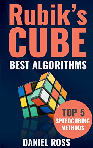 Rubik's Cube Best Algorithms: Top 5 Speedcubing Methods, Finger Tricks included, A Beginner's Guide with Easy instructions (English Edition) por Daniel Ross