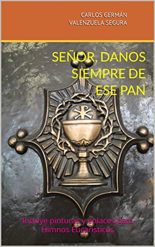 senor-danos-siempre-de-ese-pan-incluye-pinturas-y-enlaces-para-himnos-eucaristicos