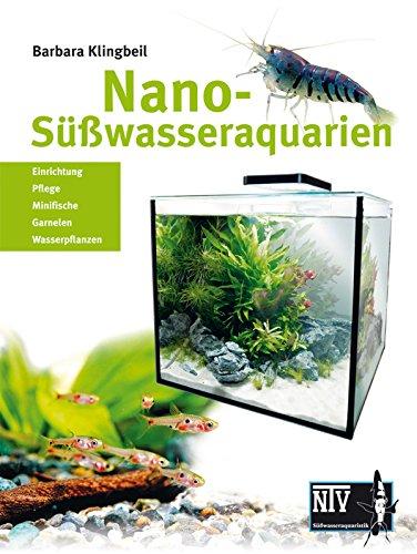 Nano-Süßwasseraquarien: Einrichtung, Pflege, Minifische, Garnelen, Wasserpflanzen (Süßwasseraquaristik)