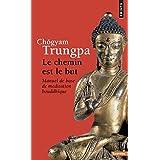 Le chemin est le but : Manuel de base de méditation bouddhique
