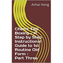 Chen's Taiji Boxing - A Step by Step Instructional Guide to 1st Routine Old Form : Part Three (Chenshi Taijquan First Routine Old Form Book 3) (English Edition)