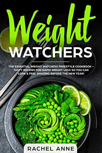 Weight Watchers: The Essential Weight Watchers Freestyle Cookbook - Tasty Recipes For Rapid Weight Loss So You Can Look & Feel Amazing Before The New Year! por Rachel Anne epub