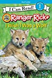 Ranger Rick: I Wish I Was a Wolf (I Can Read Level 1)