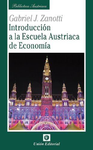 Introducción a la Escuela Austriaca de Economía (Biblioteca Austriaca) por Gabriel J. Zanotti