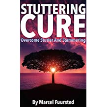 STUTTERING CURE: How To Overcome Stutter And Stammering: Learn To Control Your Stuttering By Beating The Anxiety (Stuttering Cure, Anxiety, Stuttering ... Control Stuttering Book 1) (English Edition)