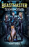 Beastmaster: Symbiosis: A harem LitRPG science fantasy adventure (Beastmasters Book 1) (English Edition)