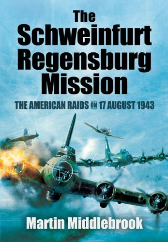 The Schweinfurt-Regensburg Mission: The American Raids on 17 August 1943 por Martin Middlebrook
