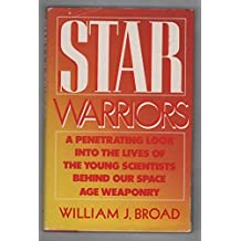 Star Warriors: A Penetrating Look into the Lives of the Young Scientists Behind Our Space Age Weaponry by William J. Broad (1985-10-30)