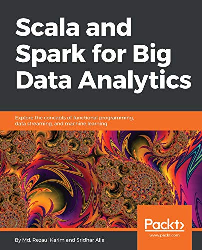 Scala and Spark for Big Data Analytics: Explore the concepts of functional programming, data streaming, and machine learning (English Edition) (Scala Machine Learning)