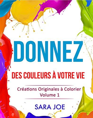 Livres gratuits Donnez des Couleurs à Votre Vie: Créations Originales à Colorier Volume 1 epub pdf