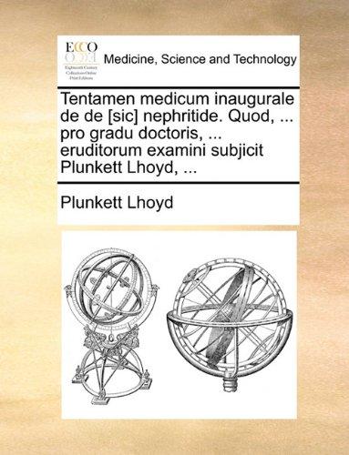 Tentamen medicum inaugurale de de [sic] nephritide. Quod, ... pro gradu doctoris, ... eruditorum examini subjicit Plunkett Lhoyd, ...