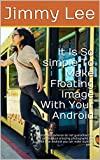 It Is So simple To Make Floating Image With Your Android: Sophisticated cameras do not guarantee that you can produce amazing photographs just with your ... can make stunning photo (English Edition)