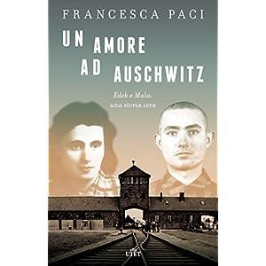 Un amore ad Auschwitz: Edek e Mala: una storia ver