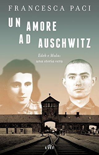 Un amore ad Auschwitz: Edek e Mala: una storia