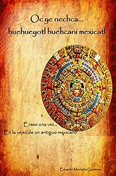 Oc ye nechca... huehueyotl huehcani mexicatl (Érase una vez... en la vejez de un antiguo mexicano) (Oc ye nechca... nemilistli huehcani mexicatl (Érase ... en la vida de un antiguo mexicano) nº 3) PDF Descargar