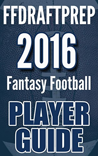 The 2016 FFDRAFTPREP Fantasy Football Player Guide
