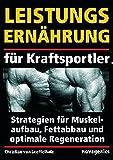 Leistungsernährung für Kraftsportler - Strategien für Muskelaufbau, Fettabbau und optimale Regeneration