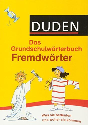 Duden Grundschulwörterbuch - Fremdwörter: Was sie bedeuten und woher sie kommen (Duden - Grundschulwörterbücher)