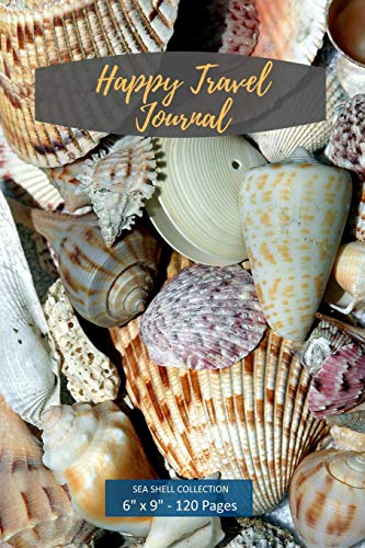 Happy Travel Journal. Sea Shell Collection: Wide Ruled Notebook Journal And Diary For Writing And Note Taking. Log Your Travel Experiences. Beach Seashells Cover.