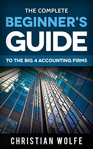 The Complete Beginner's Guide To The Big 4 Accounting Firms: Learn Everything You Need To Know About Deloitte, PwC, EY, & KPMG (English Edition)