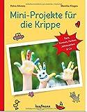 Mini-Projekte für die Krippe: Tiere, Formen, Farben, Jahreszeiten & Co. (PraxisIdeen für Kindergarten und Kita)