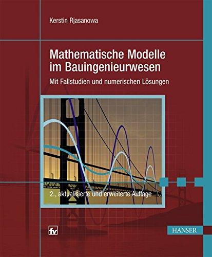 Mathematische Modelle im Bauingenieurwesen: Mit Fallstudien und numerischen Lösungen