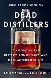 Dead Distillers: A History of the Upstarts and Outlaws Who Made American Spirits (English Edition)