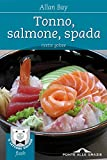 Tonno, salmone, spada: Ricette golose