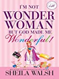 I'm Not Wonder Woman But God Made Me Wonderful! (Christian Softcover Originals) by Sheila Walsh (2008-08-20)