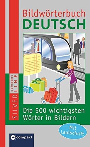 Compact Bildwörterbuch Deutsch: Die 500 wichtigsten Wörter in Bildern zum Lernen und Zeigen. Mit Lautschrift