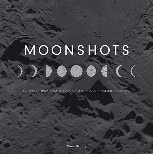 Moonshots: 50 Years of Nasa Space Exploration Seen Through Hasselblad Cameras par Piers Bizony