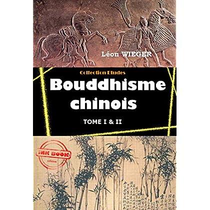 Bouddhisme chinois: Edition intégrale (Tome I & II) (Asie et Chine : romans, contes et études)