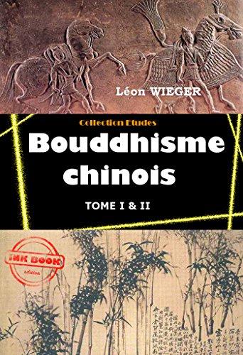 Bouddhisme chinois: Edition intégrale (Tome I & II) par Léon WIEGER
