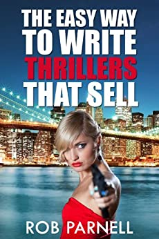 The Easy Way to Write Thrillers That Sell (English Edition) von [Parnell, Rob]