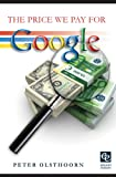 The Price We Pay for Google (English Edition)