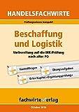 Handelsfachwirte: Beschaffung und Logistik: Vorbereitung auf die IHK-Prüfungen nach alter PO