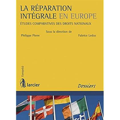 La réparation intégrale en Europe: Études comparatives des droits nationaux