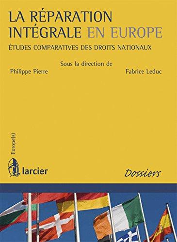 La réparation intégrale en Europe: Études comparatives des droits nationaux par Fabrice Leduc, Philippe Pierre, Collectif