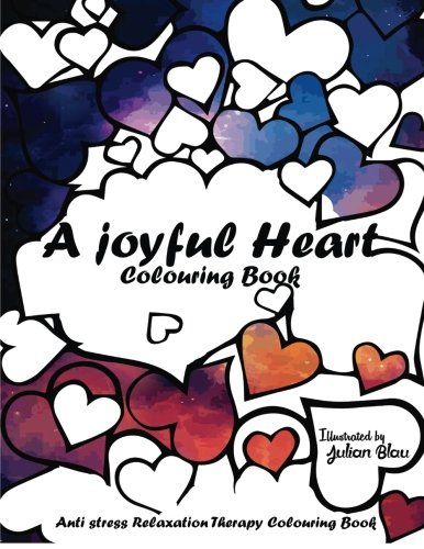 A Joyful Heart Colouring Book: An Adult Colouring Book: A Unique Midnight Edition Black Background Paper Adult Colouring Book For Men Women & Teens With ... Stress Relief & Art Colour Therapy)