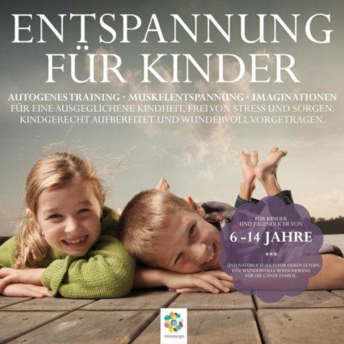 Entspannung für Kinder - Autogenes Training - Muskelentspannung - Imaginationen - Kindgerecht...
