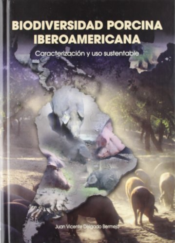 Biodiversidad porcina iberoamericana. Caracterización y uso sustentable por Juan Vicente Delgado Bermejo