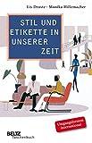 Stil und Etikette in unserer Zeit: Aktuelle Umgangsformen, moderne Tischsitten, souveränes Auftreten (Beltz Taschenbuch) - Lis Droste, Monika Hillemacher