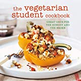 The Vegetarian Student Cookbook: Great grub for the hungry and the broke