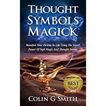 Thought Symbols Magick Guide Book: Manifest Your Desires in Life using the Secret Power of Sigil Magic and Thought Forms (Witchcraft Books Book 1) (English Edition)