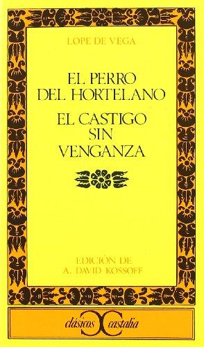 El Perro Del Hortelano / El Castigo Sin Venganza (Clasicos Castalia) por Lope de Vega