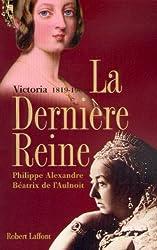La dernière reine, Victoria 1819-1901